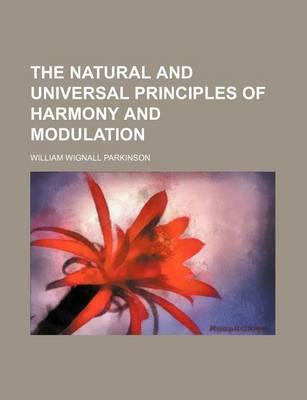 The Natural and Universal Principles of Harmony and Modulation