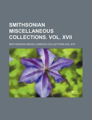 Smithsonian Miscellaneous Collections. Vol. XVII