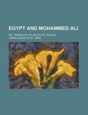 Egypt and Mohammed Ali; Or, Travels in the Valley of the Nile