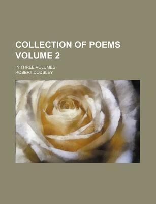 Collection of Poems; In Three Volumes Volume 2
