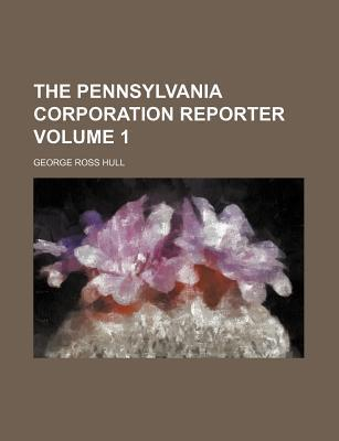The Pennsylvania Corporation Reporter Volume 1