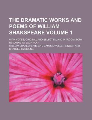 The Dramatic Works and Poems of William Shakspeare; With Notes, Original and Selected, and Introductory Remarks to Each Play Volume 1