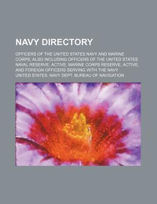 Navy Directory; Officers of the United States Navy and Marine Corps, Also Including Officers of the United States Naval Reserve, Active, Marine Corps Reserve, Active, and Foreign Officers Serving with the Navy