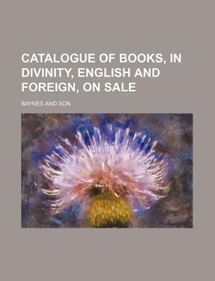 Catalogue of Books, in Divinity, English and Foreign, on Sale