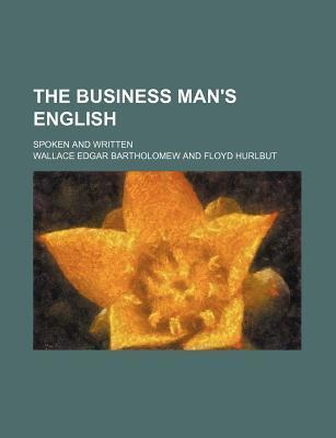 The Business Man's English; Spoken and Written