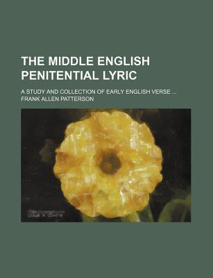 The Middle English Penitential Lyric; A Study and Collection of Early English Verse