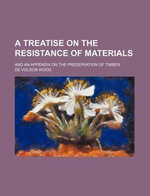 A Treatise on the Resistance of Materials; And an Appendix on the Preservation of Timber