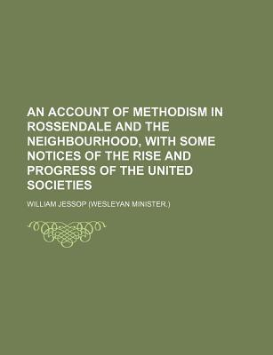 An Account of Methodism in Rossendale and the Neighbourhood, with Some Notices of the Rise and Progress of the United Societies