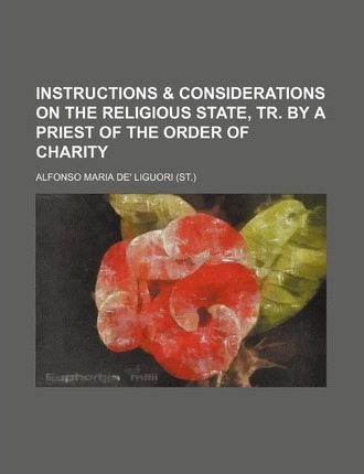 Instructions & Considerations on the Religious State, Tr. by a Priest of the Order of Charity