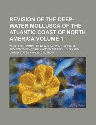 Revision of the Deep-Water Mollusca of the Atlantic Coast of North America; With Descriptions of New Genera and Species Volume 1