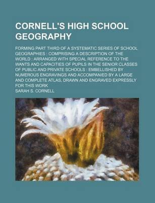 Cornell's High School Geography; Forming Part Third of a Systematic Series of School Geographies Comprising a Description of the World Arranged with Special Reference to the Wants and Capacities of Pupils in the Senior Classes of Public