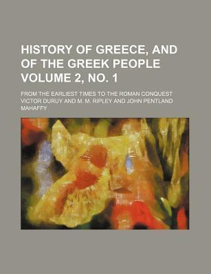 History of Greece, and of the Greek People; From the Earliest Times to the Roman Conquest Volume 2, No. 1