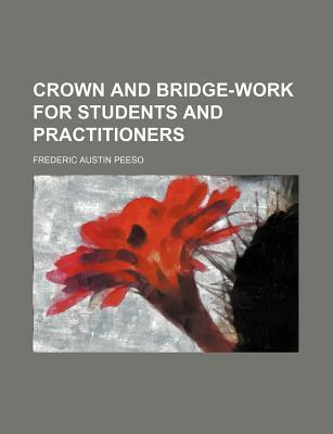 Crown and Bridge-Work for Students and Practitioners