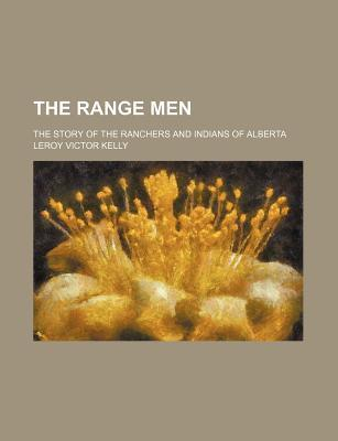 The Range Men; The Story of the Ranchers and Indians of Alberta