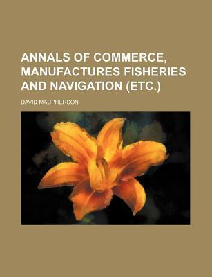 Annals of Commerce, Manufactures Fisheries and Navigation (Etc.)