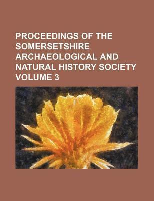 Proceedings of the Somersetshire Archaeological and Natural History Society Volume 3