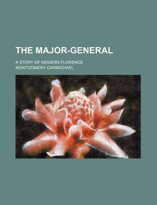 The Major-General; A Story of Modern Florence