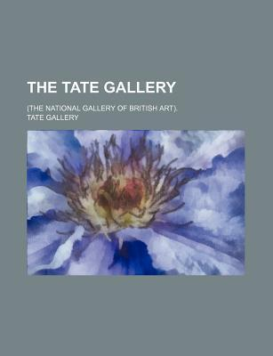 The Tate Gallery; (The National Gallery of British Art).