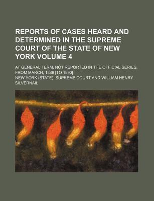 Reports of Cases Heard and Determined in the Supreme Court of the State of New York; At General Term, Not Reported in the Official Series, from March, 1889 [To 1890] Volume 4
