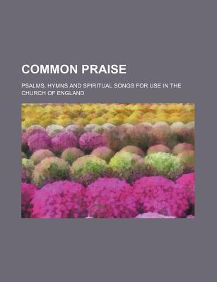 Common Praise; Psalms, Hymns and Spiritual Songs for Use in the Church of England
