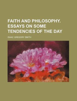 Faith and Philosophy. Essays on Some Tendencies of the Day