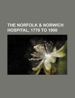 The Norfolk & Norwich Hospital, 1770 to 1900