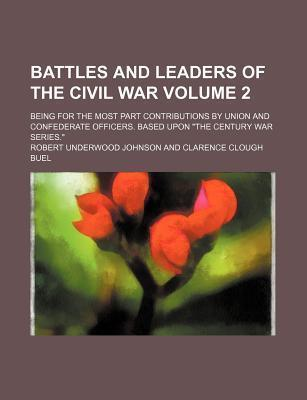 "Battles and Leaders of the Civil War; Being for the Most Part Contributions by Union and Confederate Officers. Based Upon ""The Century War Series."" Volume 2"