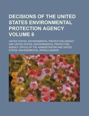 Decisions of the United States Environmental Protection Agency Volume 6