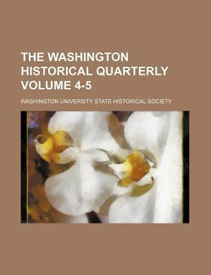 The Washington Historical Quarterly Volume 4-5