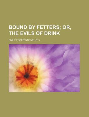 Bound by Fetters; Or, the Evils of Drink