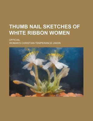 Thumb Nail Sketches of White Ribbon Women; Official