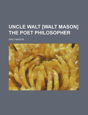 Uncle Walt [Walt Mason] the Poet Philosopher