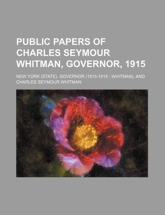 Public Papers of Charles Seymour Whitman, Governor, 1915