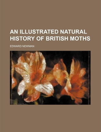 An Illustrated Natural History of British Moths