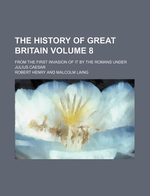 The History of Great Britain; From the First Invasion of It by the Romans Under Julius Caesar Volume 8