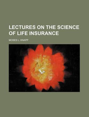 Lectures on the Science of Life Insurance