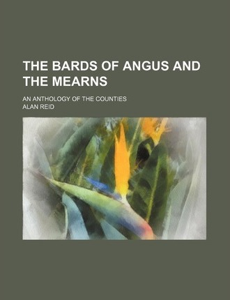 The Bards of Angus and the Mearns; An Anthology of the Counties