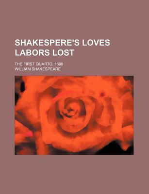Shakespere's Loves Labors Lost; The First Quarto, 1598