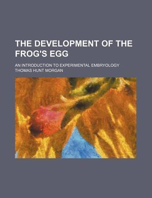 The Development of the Frog's Egg; An Introduction to Experimental Embryology