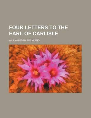 Four Letters to the Earl of Carlisle