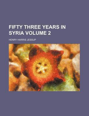 Fifty Three Years in Syria Volume 2