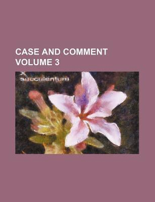 Case and Comment Volume 3