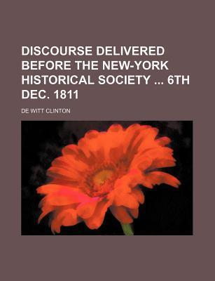 Discourse Delivered Before the New-York Historical Society 6th Dec. 1811