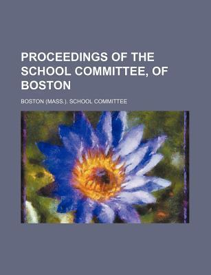 Proceedings of the School Committee, of Boston