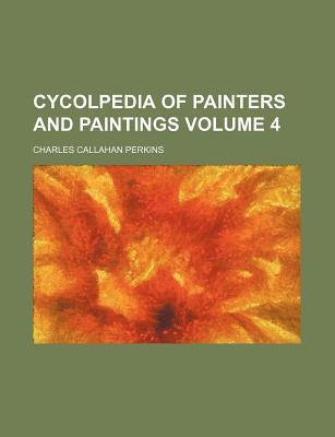 Cycolpedia of Painters and Paintings Volume 4