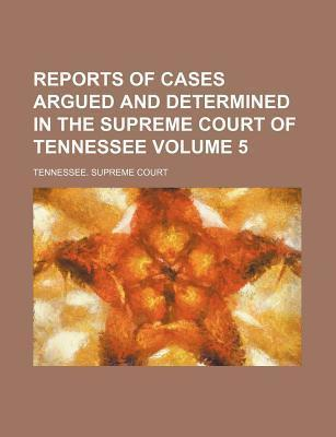 Reports of Cases Argued and Determined in the Supreme Court of Tennessee Volume 5