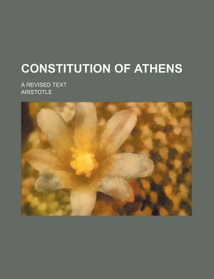 Constitution of Athens; A Revised Text