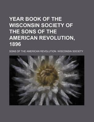 Year Book of the Wisconsin Society of the Sons of the American Revolution, 1896