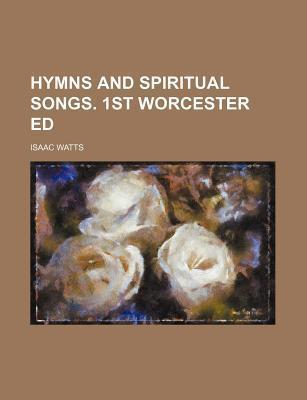Hymns and Spiritual Songs. 1st Worcester Ed