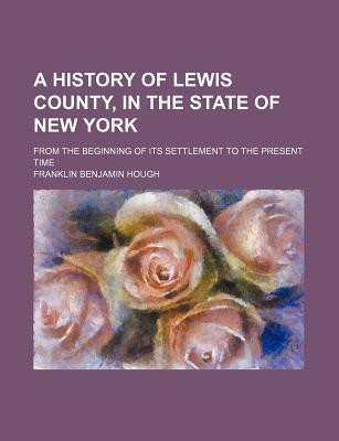 A History of Lewis County in the State of New York from the Beginning of Its Settlement to the Present Time